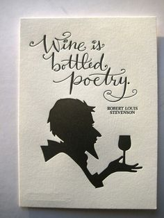 Wine is bottled poetry - Robert Louis Stevenson