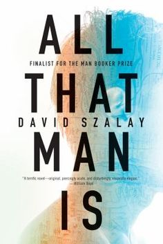 All that man is / David Szalay. This title is not available in Middleboro right now, but it is owned by other SAILS libraries. Place your hold today!