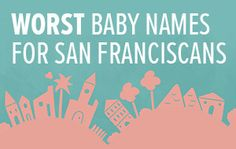 Worst Baby Names for San Franciscans