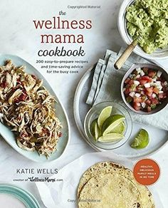 The Wellness Mama Cookbook: 200 Easy-to-Prepare Recipes (Hardcover) Katie Wells