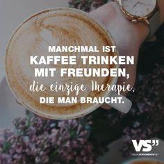 Visual Statements®️ Manchmal ist Kaffee trinken mit Freunden, die einzige Therapie, die man braucht. Sprüche / Zitate / Quotes /Leben / Freundschaft / Beziehung / Familie / tiefgründig / lustig / schön / nachdenken