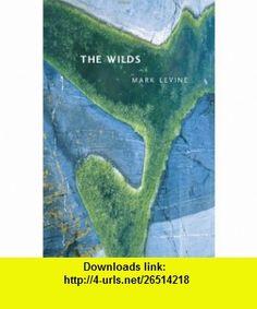 The Wilds (New California Poetry) (9780520240414) Mark Levine , ISBN-10: 0520240413  , ISBN-13: 978-0520240414 ,  , tutorials , pdf , ebook , torrent , downloads , rapidshare , filesonic , hotfile , megaupload , fileserve