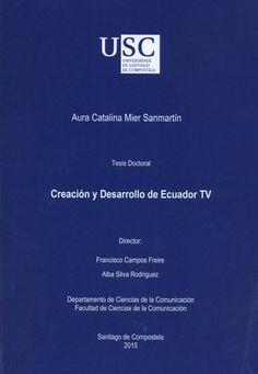 Creación y desarrollo de Ecuador TV / Aura Catalina Mier Sanmartín ; directores, Francisco Campos Freire, Alba Silva Rodríguez