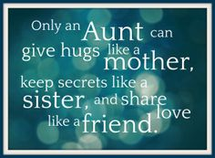 """Quotes: """"Only an aunt can give hugs like a mother, keep secrets like a sister and share love like a friend."""" #quotes #genealogy"""