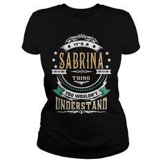I Love SABRINA  Its a SABRINA Thing You Wouldnt Understand  T Shirt Hoodie Hoodies YearName Birthday Shirts
