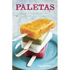 Buy Paletas: Authentic Recipes for Mexican Ice Pops, Shaved Ice & Aguas Frescas [A Cookbook] by Ed Anderson, Fany Gerson and Read this Book on Kobo's Free Apps. Discover Kobo's Vast Collection of Ebooks and Audiobooks Today - Over 4 Million Titles! Recipe Without Milk, Mexican Cookbook, Ice Pop Maker, Mexican Drinks, Mexican Kitchens, Horchata, Variety Of Fruits, Lime Pie, Ice Pops