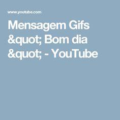 """Mensagem Gifs """" Bom dia """" - YouTube"""