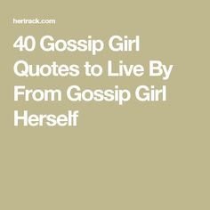 40 Gossip Girl Quotes to Live By From Gossip Girl Herself