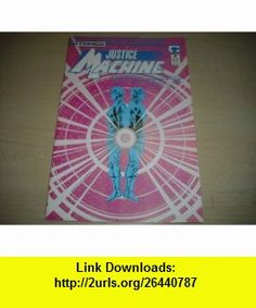 Justice Machine, No. 23 The Earth Georwell War, Part 5 of 7; Nov. 1988 Doug Murray, Mike Gustovich ,   ,  , ASIN: B002M3JPWW , tutorials , pdf , ebook , torrent , downloads , rapidshare , filesonic , hotfile , megaupload , fileserve