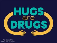 Hugs Are Drugs T-Shirt - http://teecraze.com/hugs-are-drugs-t-shirt/ -  Designed by Snorg Tees
