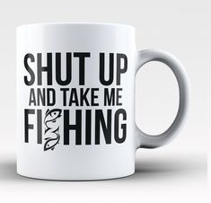 Shut up and take me fishing Coffee Mug The perfect coffee mug for any fishing fanatic. Order yours today! Take advantage of our Low Flat Rate Shipping - order 2 or more and save. - Printed and Shipped from the USA - Available in your choice of Regular 11oz or Large 15oz sizes - Microwave and dishwasher safe - Design printed on BOTH sides of cup #JustFishing