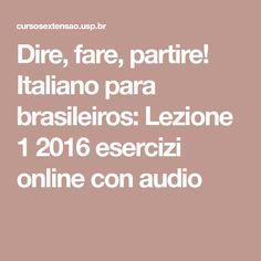 Dire, fare, partire! Italiano para brasileiros: Lezione 1 2016 esercizi online con audio