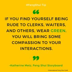 """#FengShui tip via Katherine Metz @kmetzfengshui, Feng Shui Storyboard, """"If you find yourself being rude to clerks, waiters, and others, wear green. You will bring some compassion to your interactions."""""""