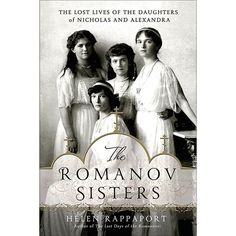 The Romanov Sisters: The Lost Lives of the Daughters of Nicholas and Alexandra at Bas Bleu | UK5092