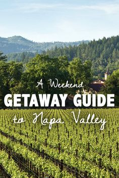 A Weekend Getaway Guide to Napa Valley