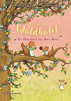 Amazon.com: Das kleine Waldhotel, Band 03: Ein Blütenfest für Mona Maus (German Edition) eBook: George, Kallie, Graegin, Stephanie, Viseneber, Karolin: Kindle Store