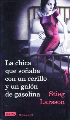 """Stieg Larsson """"La Chica que soñaba con un cerillo y un Galón de Gasolina"""" Millenium 2"""