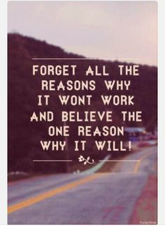 Quote of the Week - Forget the Reasons #inspiration #motivation