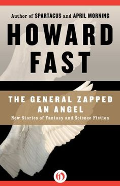 Amazon.com: The General Zapped an Angel: New Stories of Fantasy and Science Fiction eBook: Howard Fast: Books
