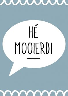 Kaartje He mooierd! Words Quotes, Me Quotes, Funny Quotes, Sayings, I Love You Quotes, Love Yourself Quotes, Dutch Words, Dutch Quotes, Happy Words
