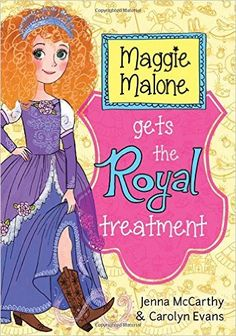 Maggie Malone Gets the Royal Treatment: Jenna McCarthy, Carolyn Evans: 9781402293092: Amazon.com: Books