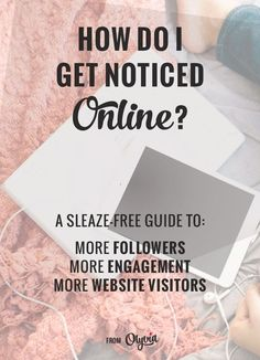 How to get your business or blog noticed online: a sleaze-free guide to getting more followers, engagement, and website visitors! #startup #entrepreneur #onlinebusiness