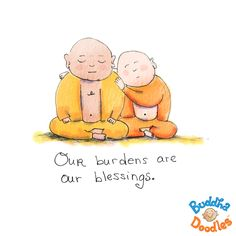 *Today's Buddha Doodle* - It's gonna be okay. Our burdens are our blessings.