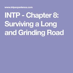 INTP - Chapter 8: Surviving a Long and Grinding Road