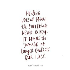 Healing doesn't mean the suffering never existed. It means the damange no longer controls our lives. Quote handlettered by Jenna Kutcher.