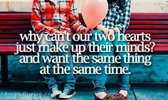 Why Can't Our Two Hearts Just Make Up Their Minds And Want The Same Thing At The Same Time - The Funny Thing About Love
