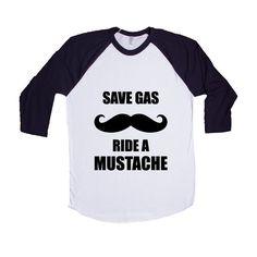 Save Gas Ride A Mustache Rides Mustaches Facial Hair Men Hairy Women Lewd Provocative Promiscuous Flirting Flirt SGAL6 Baseball Longsleeve Tee