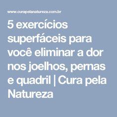 5 exercícios superfáceis para você eliminar a dor nos joelhos, pernas e quadril | Cura pela Natureza