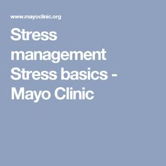 Stress management Stress basics - Mayo Clinic