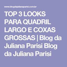 TOP 3 LOOKS PARA QUADRIL LARGO E COXAS GROSSAS | Blog da Juliana Parisi Blog da Juliana Parisi