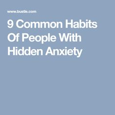 9 Common Habits Of People With Hidden Anxiety