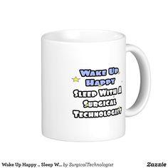 Wake Up Happy .. Sleep With Surgical Tech Classic White Coffee Mug   Zazzle