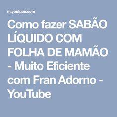 Como fazer SABÃO LÍQUIDO COM FOLHA DE MAMÃO - Muito Eficiente com Fran Adorno - YouTube