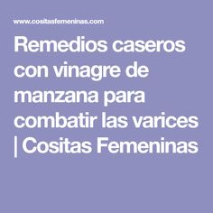 Remedios caseros con vinagre de manzana para combatir las varices   Cositas Femeninas
