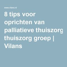 8 tips voor oprichten van palliatieve thuiszorg groep   Vilans