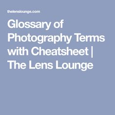 Glossary of Photography Terms with Cheatsheet | The Lens Lounge
