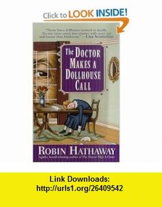 The Doctor Makes a Dollhouse Call (9780312974930) Robin Hathaway , ISBN-10: 0312974930  , ISBN-13: 978-0312974930 ,  , tutorials , pdf , ebook , torrent , downloads , rapidshare , filesonic , hotfile , megaupload , fileserve