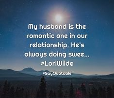 Quotes about My husband is the romantic one in our relationship. He's always doing swee... #LoriWilde   with images background, share as cover photos, profile pictures on WhatsApp, Facebook and Instagram or HD wallpaper - Best quotes