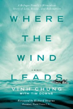 Where the Wind Leads: A Refugee Family's Miraculous Story of Loss, Rescue, and Redemption by Dr. Vinh Chung