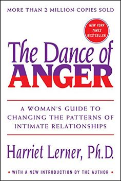 Dance of Anger: A Woman's Guide to Changing the Patterns of Intimate Relationships by Harriet Lerner. The Dance of Anger: A Woman's Guide to Changing the Patterns of Intimate Relationships.