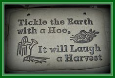 Tickle the earth with a hoe...