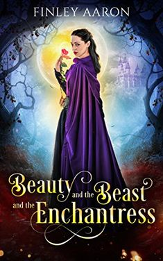 Beauty and the Beast and the Enchantress by Finley Aaron https://www.amazon.com/dp/B076C3FMXX/ref=cm_sw_r_pi_dp_U_x_tx9KAbXSEYZ4G