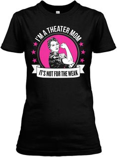 Not For The Weak - Theater Mom   Teespring