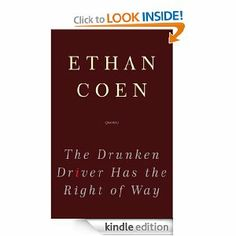 Amazon.com: The Drunken Driver Has the Right of Way: Poems eBook: Ethan Coen: Books