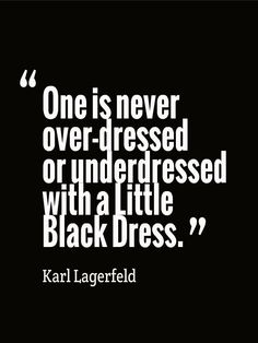 One is never over-dressed or underdtressed with a Little Black Dress.