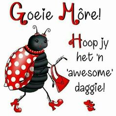 Good Morning Messages, Good Morning Wishes, Good Morning Quotes, Lekker Dag, Love Quotes, Funny Quotes, Afrikaanse Quotes, Goeie More, Special Quotes